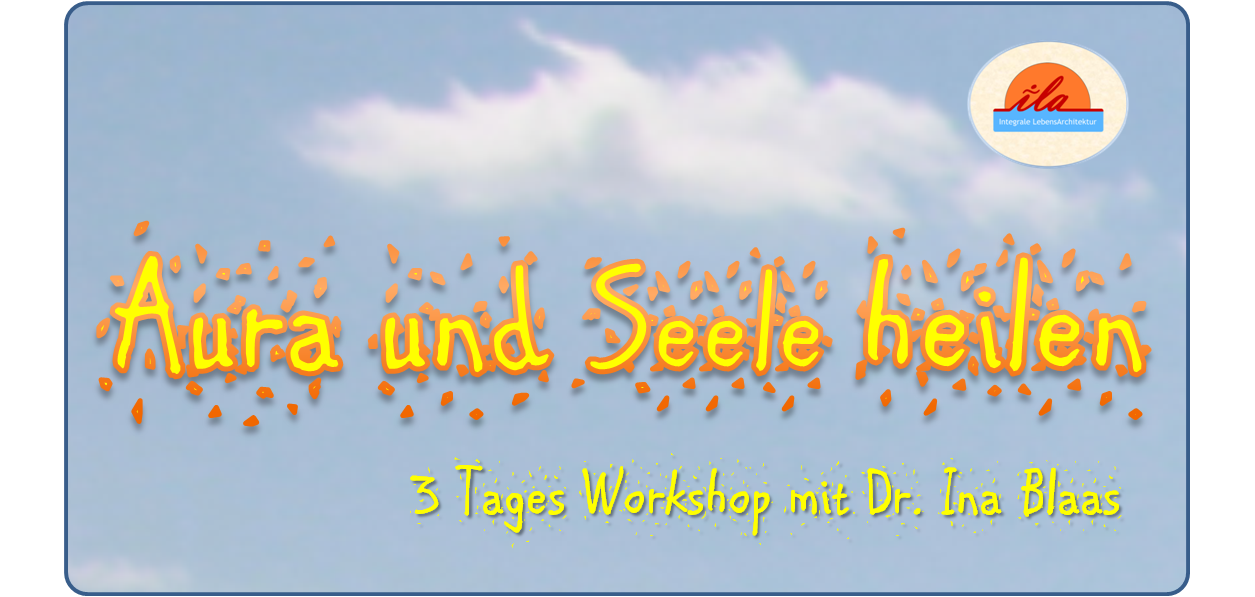 ila - Aura und Seelenworkshop mit Ina Blaas